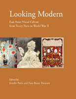 Looking Modern: East Asian Visual Culture from Treaty Ports to World War II. Jennifer Purtle, Hans Bjarne Thomsen.
