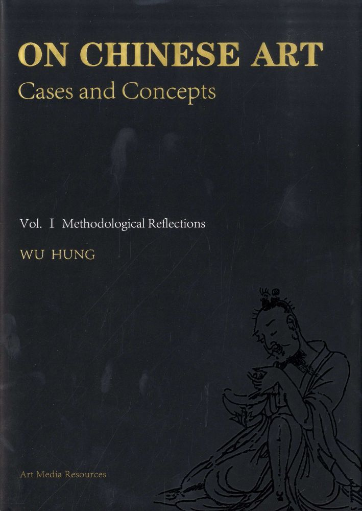 On Chinese Art: Cases and Concepts (Volume 1: Methodological Reflections). Wu Hung.