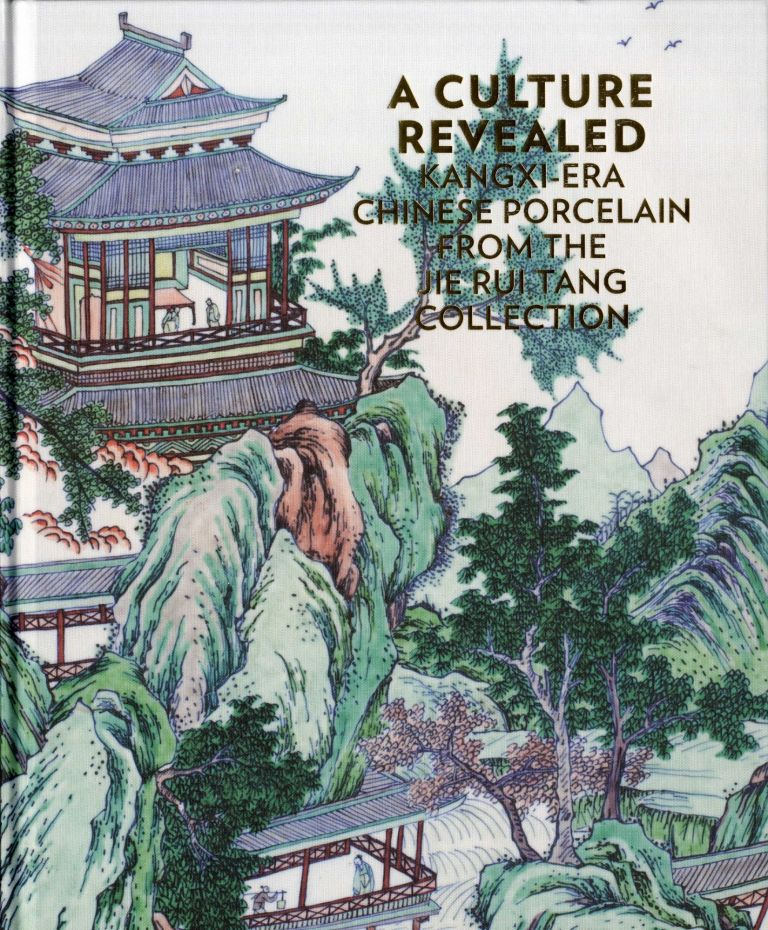 [Books from Asia] A Culture Revealed: Kangxi-Era Chinese Porcelain from the Jie Rui Tang Collection. Jeffrey P. Stamen, Cynthia Volk, Yibin Ni.