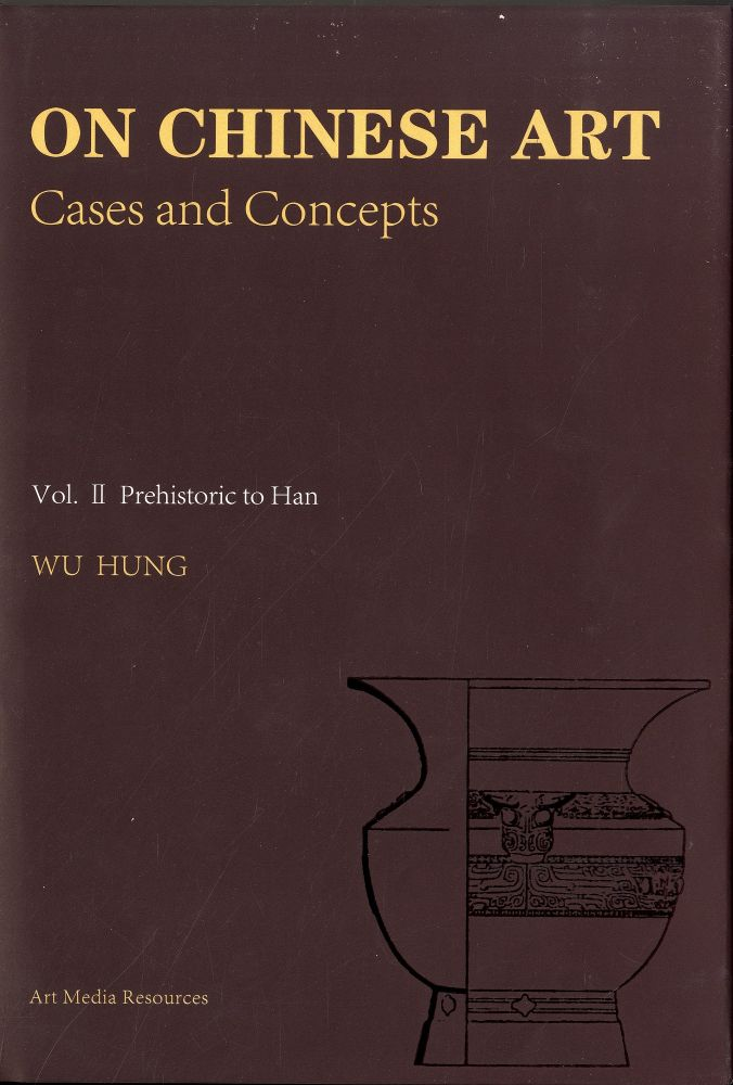 On Chinese Art: Cases and Concepts Vol.II Prehistoric to Han. Wu Hung.
