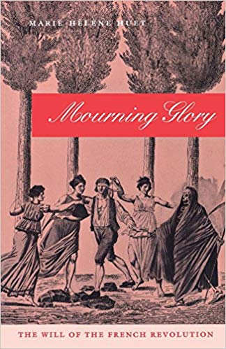 Mourning Glory: The Will of the French Revolution (Critical Authors and Issues). Marie-Hélène Huet.