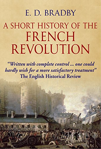 A Short History of the French Revolution. E D. Bradby.