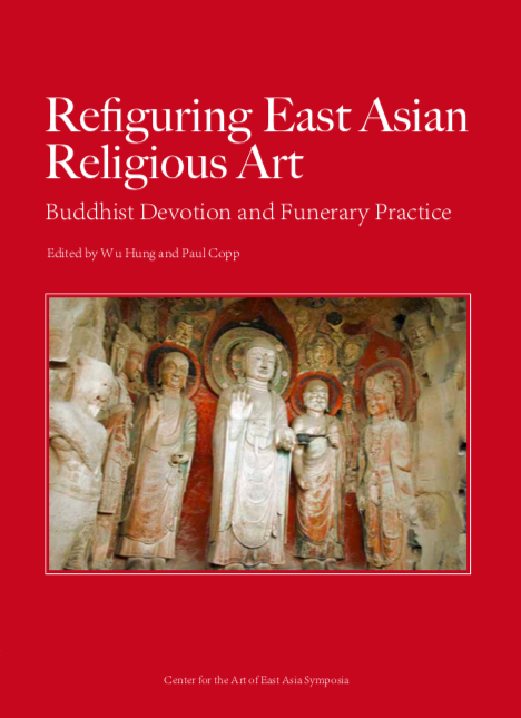 Refiguring East Asian Religious Art: Buddhist Devotion and Funerary Practice. Wu Hung, Paul Copp.