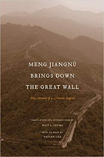 Meng Jiangnü Brings Down the Great Wall. Wilt L. Idema, Haiyan Lee.