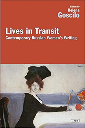 Lives in Transit: Contemporary Russian Women's Writing. Helena Goscilo.