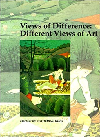 Views of Difference: Different Views of Art (Art and Its Histories Series). Catherine King.