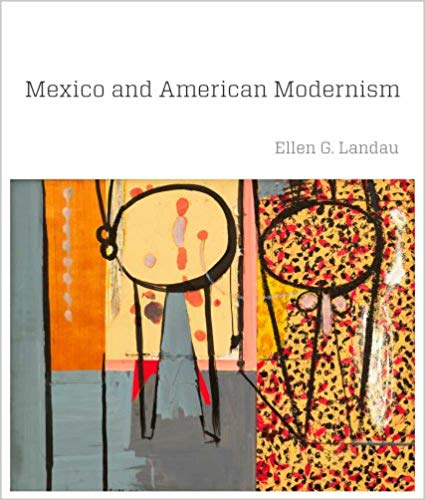 Mexico and American Modernism. Ellen G. Landau.