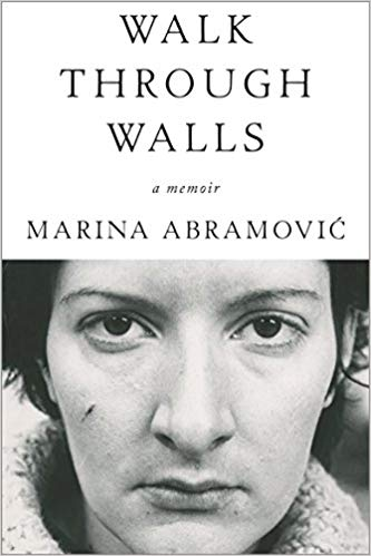 Walk Through Walls: A Memoir. Marina Abramovic.