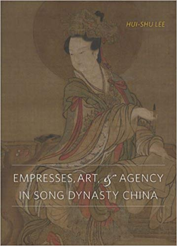 Empresses, Art, and Agency in Song Dynasty China. Hui-shu Lee.