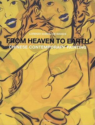 From Heaven to Earth: Chinese Contemporary Painting. Lorenzo Sassoli De Bianchi.