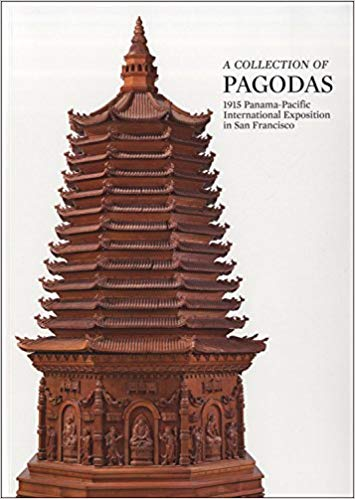 A Collection of Pagodas: 1915 Panama-Pacific International Exposition in San Francisco. Mee-Seen Loong.