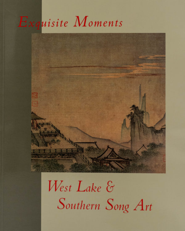 Exquisite Moments: West Lake And Southern Song Art. Hui-shu Lee.