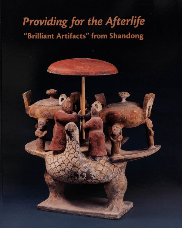 """Providing For The Afterlife: """"Brilliant Artifacts"""" From Shandong. Cary Y. Liu Susan L. Beningson."""