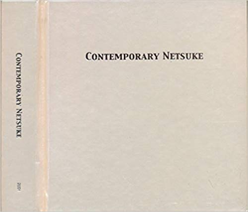 Kinsey Korekushon: Gendai Netsuke: Contemporary Netsuke: The Kinsey Collection, Accompanied by H.I.H. Price Takamado Collection. Matsuo Tomoko, Komada Makiko, Stephen Comee.