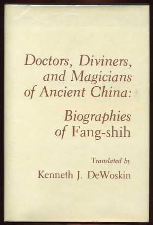 Doctors, Diviners, and Magicians of Ancient China: Biographies of Fang-shih. Kenneth J. DeWoskin.