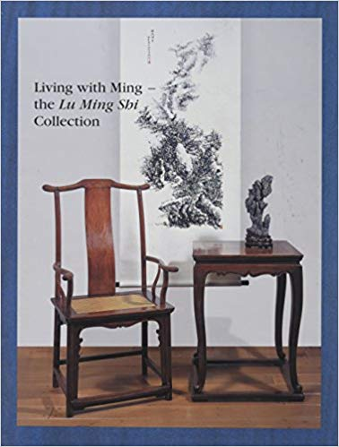 Living with Ming : The Lu Ming Shi Collection. Grace Wu Bruce, Philippe De Backer.