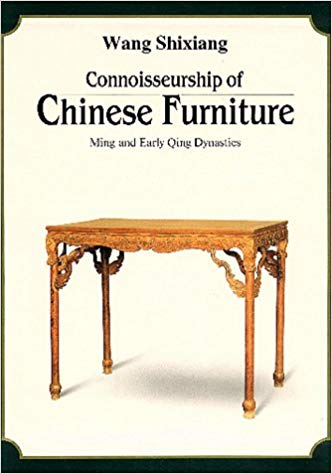 Connoisseurship of Chinese Furniture: Ming and Early Qing Dynasties. Shixiang Wang.