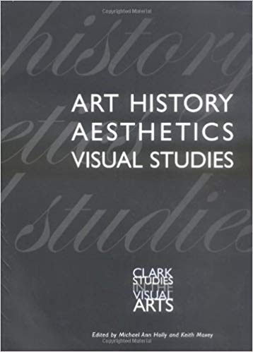 Art History, Aesthetics, Visual Studies (Clark Studies in the Visual Arts). Michael Ann Holly Keith Moxey.