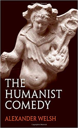 The Humanist Comedy. Alexander Welsh.