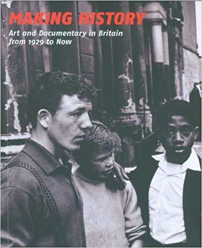 Making History: Art and Documentary in Britain from 1929 to Now. Tanya Barson.
