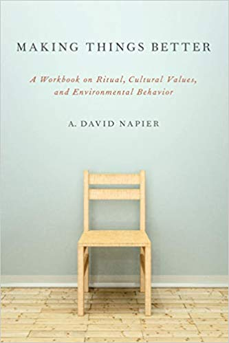 Making Things Better: A Workbook On Ritual, Cultural Values, And Environmental Behavior. A. David Napier.