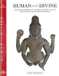 HUMAN AND DIVINE: THE HINDU AND BUDDHIST ICONOGRAPHY OF SOUTHEAST ASIAN ART FROM THE CLAIRE AND AZIZ BASSOUL COLLECTION. AZIZ BASSOUL.