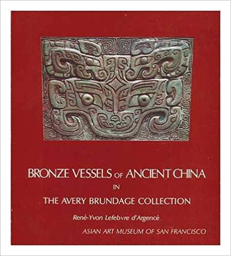 Bronze Vessels of Ancient China in the Avery Brundage Collection. Rene-Yvon Lefebvre d'Argence.