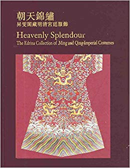 Heavenly Splendour: the Edrina Collection of Ming and Qing Imperial Costumes. Zong Edwin Fengying, Peter Y. K. Lam, Mok.