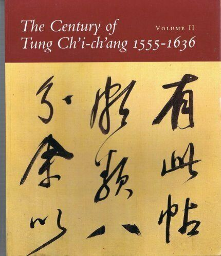 The Century of Tung Ch'i- ch'ang 1555-1636 Vol 2. Wai-Kam Ho, the Nelson-Atkins Museum of Art.