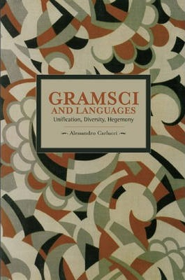 Gramsci and Languages. Alessandro Carlucci Publisher : Brill.