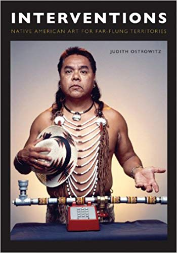 Interventions: Native American Art for Far-flung Territories. Judith Ostrowitz.