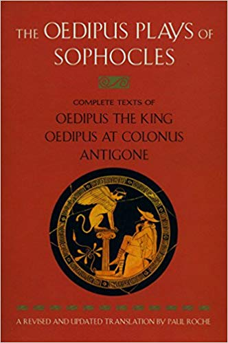 The Oedipus Plays of Sophocles Complete Texts of Oedipus The King Oedipus At Colonus Antigone. Sophocles A. Revised, Updated, Paul Roche.