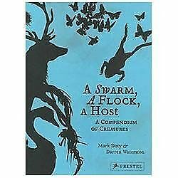 A Swarm, A Flock, A Host: A Compendium of Creatures Hardcover – March 25, 2013. Darren Waterston Mark Doty, Author.