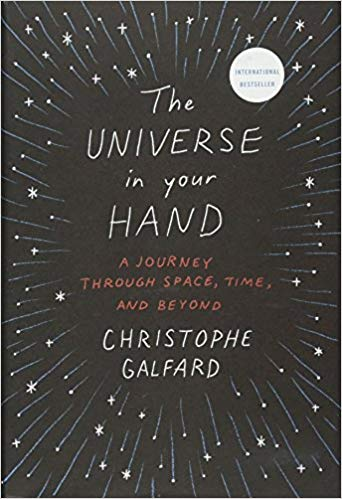 The Universe in Your Hand: A Journey Through Space, Time, and Beyond. Christophe Galfard Publisher: Flatiron Books.
