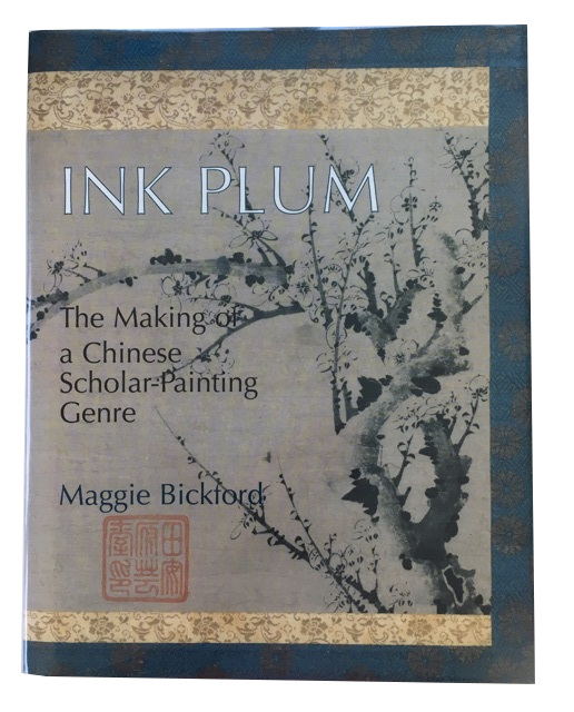 Ink Plum: The Making of a Chinese Scholar-Painting Genre. Maggie Bickford.