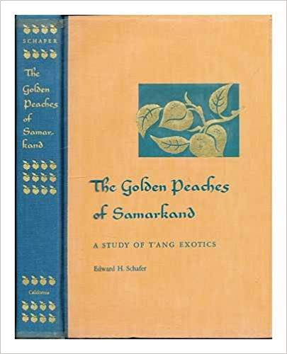 The Golden Peaches of Samarkand: A Study of Tang Exotics. Edward H. Schafer.
