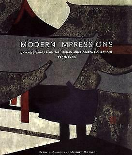 Modern Impressions: Japanese Prints from the Berman and Corazza Collections 1950 -1980. Frank L. Chance, Matthew Mizenko.