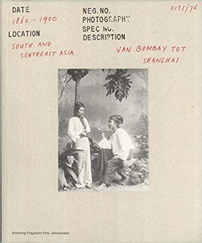 From Bombay to Shanghai - Van Bombay tot Shanghai - Historical Photography in South and Southeast Asia. John Falconer.