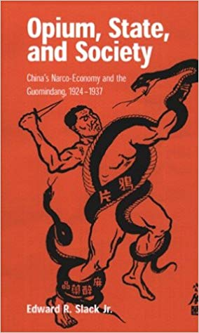 Opium, State, and Society: China's Narco-Economy and the Guomindang, 1924-1937. Edward R. Slack Jr.