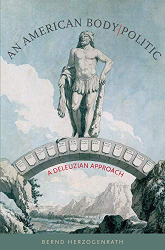 An American Body | Politic: A Deleuzian Approach (Re-Mapping the Transnational: A Dartmouth Series in American Studies). Bernd Herzogenrath.