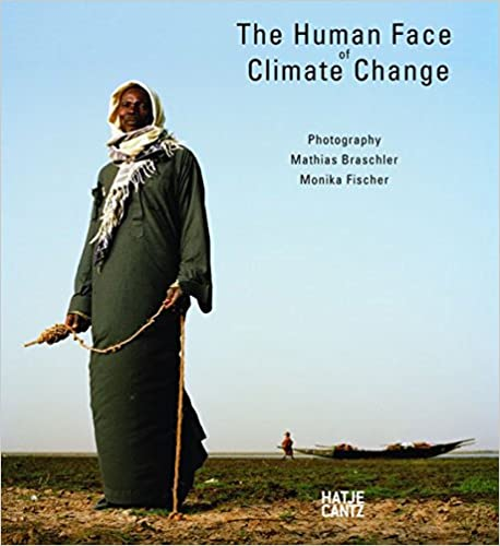 The Human Face of Climate Change. Monika Fischer Mathias Braschler.