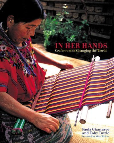 In Her Hands: Craftswomen Changing the World. Toby Tuttle Paola Gianturco, Alice Walker.
