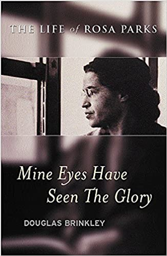 Mine Eyes Have Seen the Glory : The Life of Rosa Parks. Douglas Brinkley.