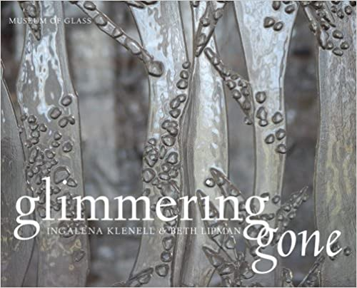 Glimmering Gone: Ingalena Klenell and Beth Lipman. Melissa G. Post Andrea Moody, Anders Stephanson.
