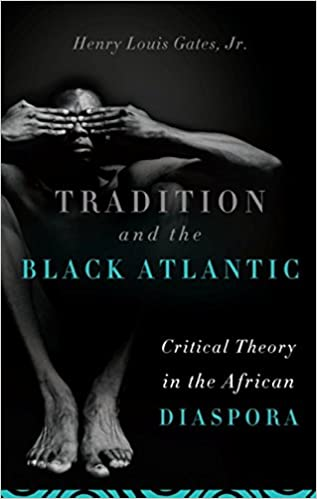 Tradition and the Black Atlantic: Critical Theory in the African Diaspora. Henry Louis Gates Jr.