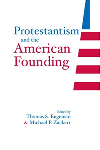 Protestantism and the American Founding. Thomas S. Engeman.