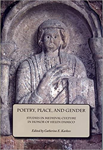 Poetry, Place, and Gender: Studies in Medieval Culture in Honor of Helen Damico. Catherine E. Karkov.