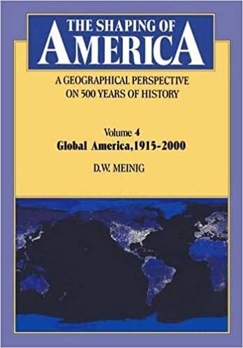 The Shaping of America: A Geographical Perspective on 500 Years of History - Volume 4: Global America, 1915-2000. D W. Meinig.