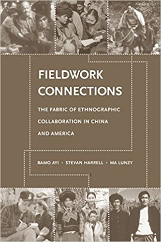 Fieldwork Connections: The Fabric of Ethnographic Collaboration in China and America. Stevan Harrell Bamo Ayi, Ma Lunzy.