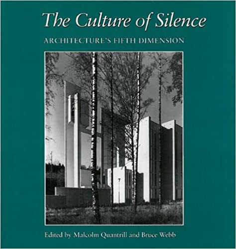 The Culture of Silence: Architecture's Fifth Dimension. Bruce C. Webb Malcolm William Quantrill.